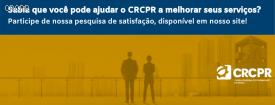 Você tem até dia 17/12 para responder a pesquisa de satisfação do CRCPR