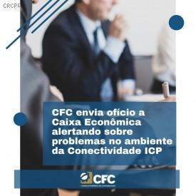CFC envia ofício à Caixa cobrando solução para problemas do Conectividade ICP