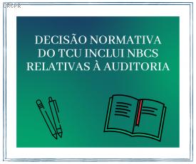 Decisão Normativa do TCU inclui NBCs relativas à auditoria