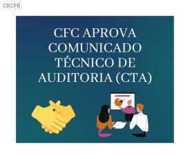 CFC aprova Comunicado Técnico de Auditoria (CTA)