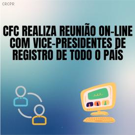 CFC realiza reunião on-line com vice-presidentes de Registro de todo o país