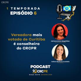 Vereadora mais votada de Curitiba é a entrevistada do 6º episódio do Podcast CRCPR